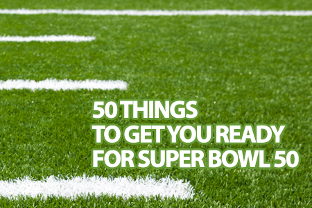 50 things to get you ready for super bowl 50